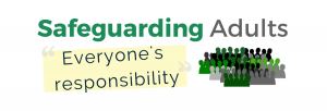 Safeguarding Adults: Everyone's Responsibility