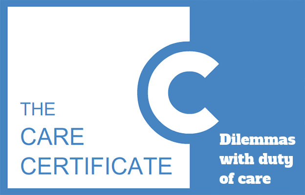 Dilemmas with duty care - Care Certificate