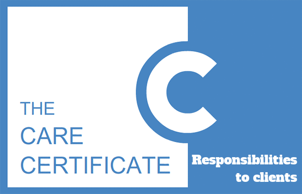 Responsibilities to clients - Care Certificate