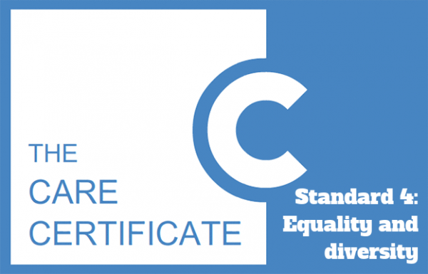 Standard 4: Equality and diversity - The Care Certificate