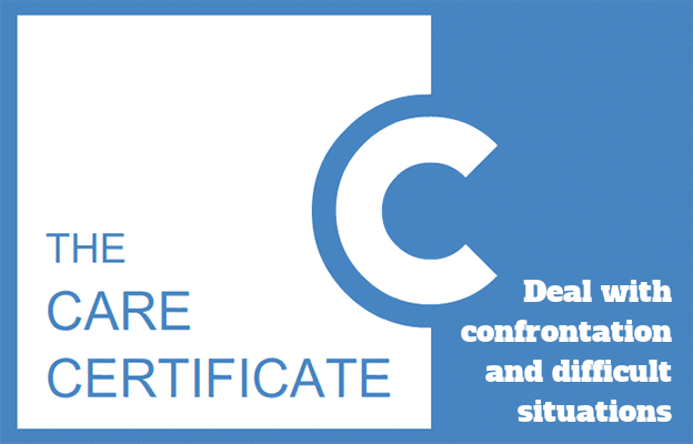 Deal with confrontation and difficult situations - The Care Certificate