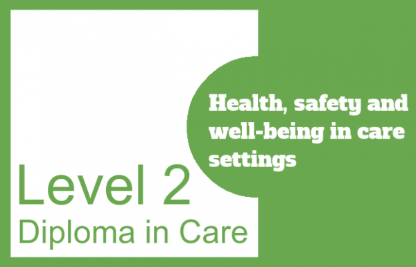 Health, safety and well-being in care settings - Level 2 Diploma in Care