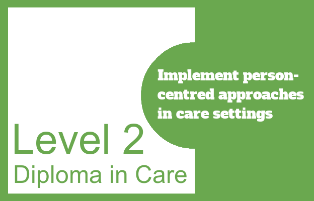 Implement person-centred approaches in care settings - Level 2 Diploma