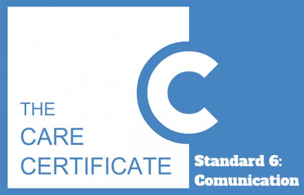 Standard 6: Communication - The Care Certificate