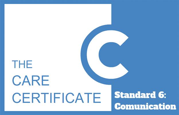 Standard 6: Communication - The Care Certificate
