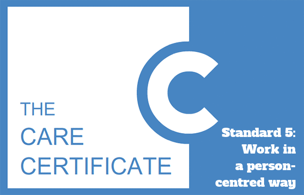 Standard 5: work in a person-centred way - The Care Certificate