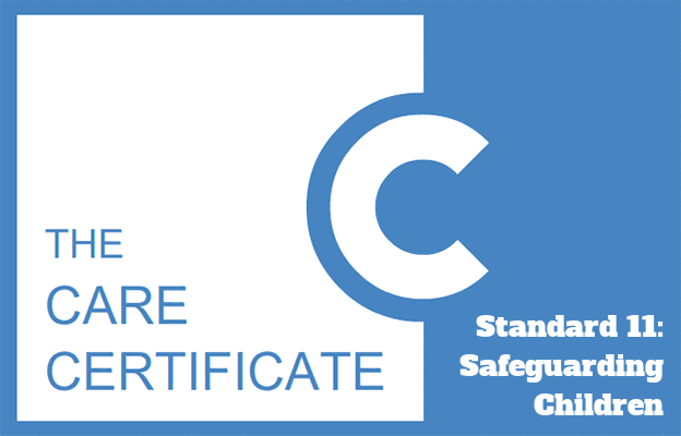 Standard 11: Safeguarding children - The Care Certificate