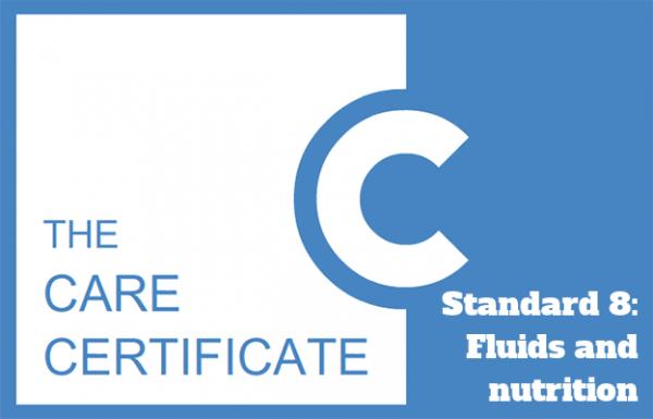 Standard 8: Fluids and nutrition - The Care Certificate