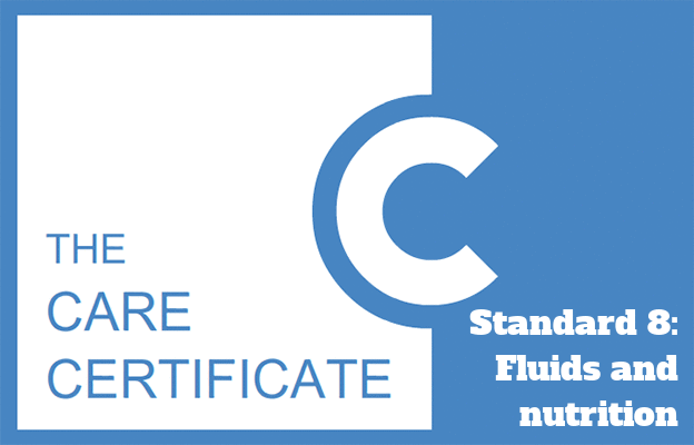 Standard 8: Fluids and nutrition - The Care Certificate