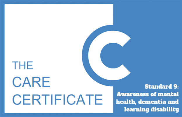 Standard 9: Awareness of mental health, dementia and learning disability - The Care Certificate