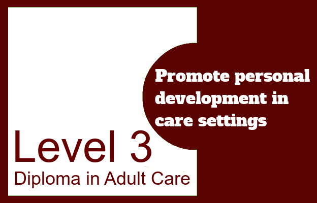 Promote personal development in care settings - Level 3 Diploma in Adult Care