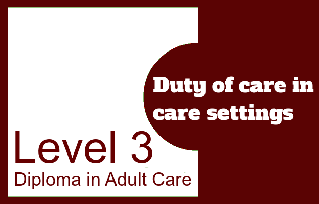 Duty of care in care settings - Level 3 Diploma in Adult Care