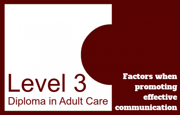 Factors when promoting effective communication - Level 3 Diploma in Care