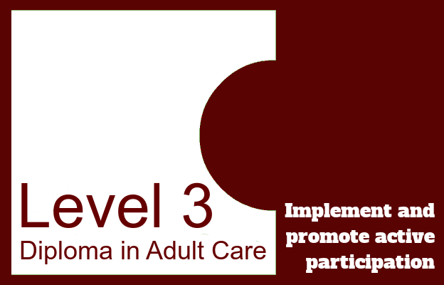 Implement and promote acive participation - Level 3 Diploma in Adult Care