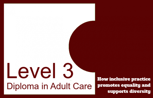 How inclusive practice promotes equality and supports diversity - Level 3 Diploma in Adult Care