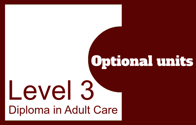Optional units - Level 3 Diploma in Adult Care