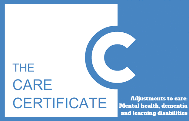 Adjustments to care: Mental health, dementia and learning disabilities - The Care Certificate