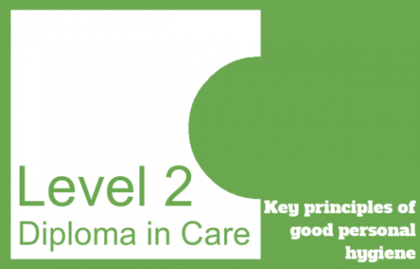 Key principles of good personal hygiene - Level 2 Diploma in Care