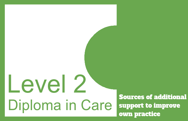Sources of additional support to improve own practice - Level 2 Diploma in Care