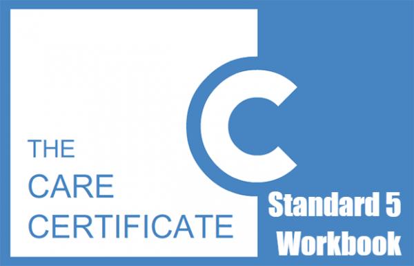 Standard 5 Workbook - The Care Certificate