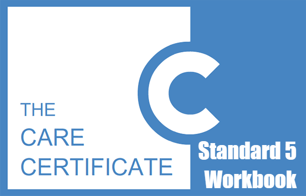 Standard 5 Workbook - The Care Certificate