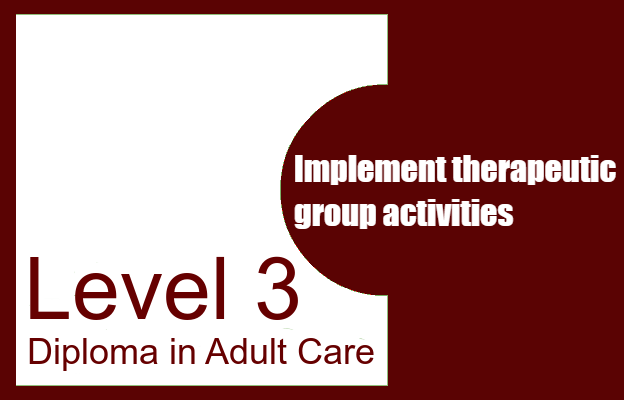 Implement therapeutic group activities - Level 3 Diploma in Adult Care