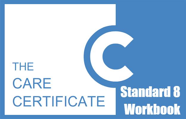 Standard 8 Workbook - The Care Certificate