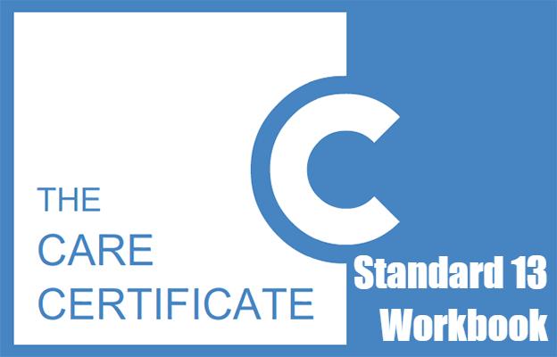 Standard 13 Workbook - The Care Certificate