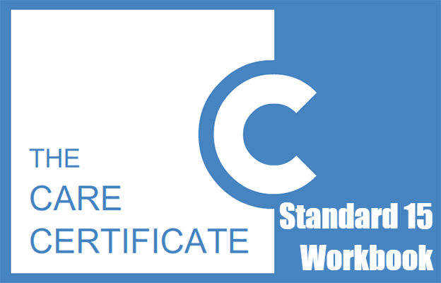 Standard 15 Workbook - The Care Certificate