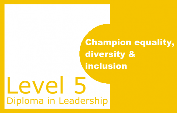 Champion equality, diversity and inclusion - Level 5 Diploma in Leadership
