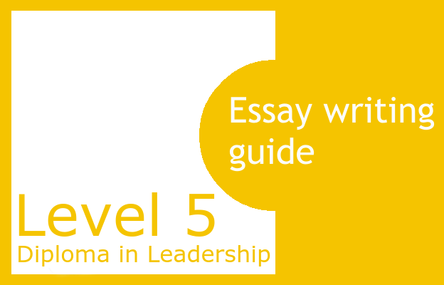 Essay writing guide - Level5 Diploma in Leadership