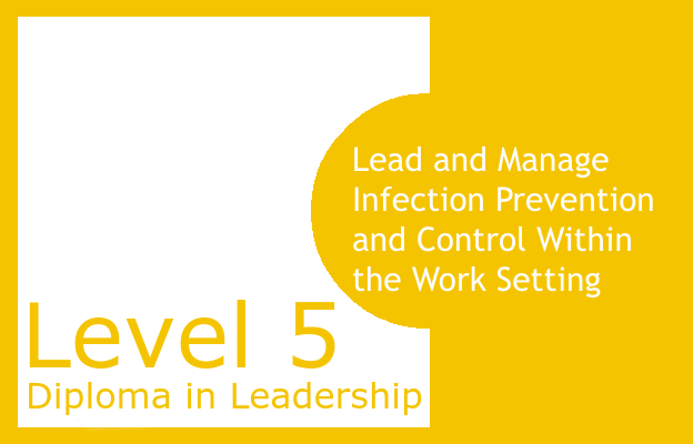 Lead and Manage Infection Prevention and Control Within the Work Setting - Level 5 Diploma