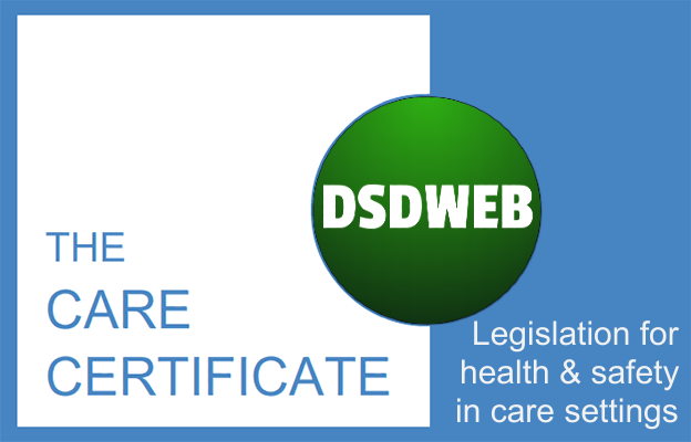 Legislation for health and safety in care settings: Care Certificate - DSDWEB