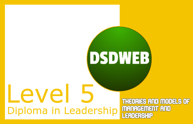 Theories & Models of Leadership & Management: Level 5 Diploma - DSDWEB