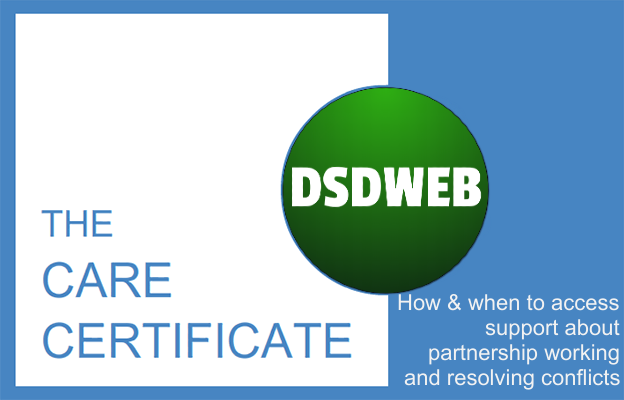 How and when to access support about partnership working and resolving conflicts - Care Certificate - DSDWEB.