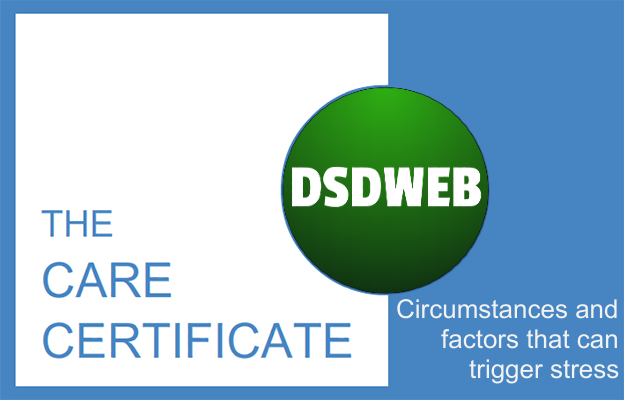 CIrcumstances and factors that can trigger stress - Care Certificate - DSDWEB.
