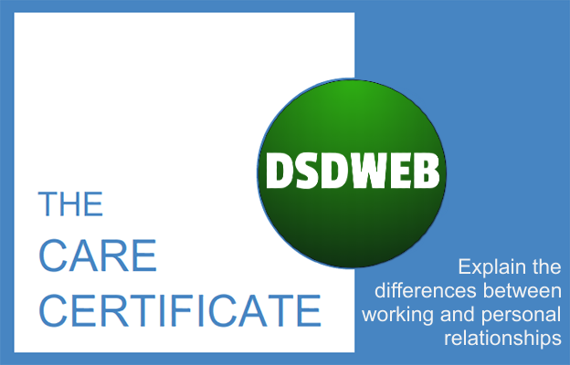 Explain the differences between working and personal relationships - Care Certificate - DSDWEB.