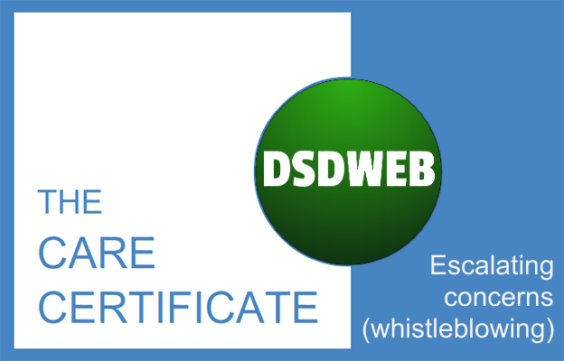 Escalating concersn (whistleblowing) - Care Certificate - DSDWEB.
