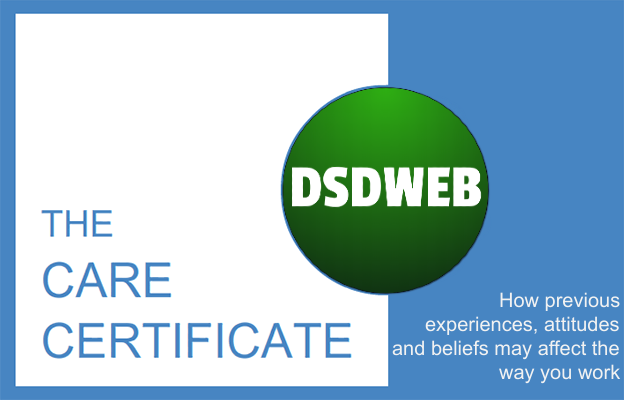 How previous experiences, attitudes and beliefs may affect the way you work - Care Certificate - DSDWEB.