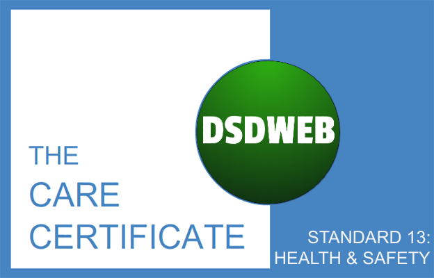 Standard 13: Health and Safety - Care Certificate - DSDWEB.
