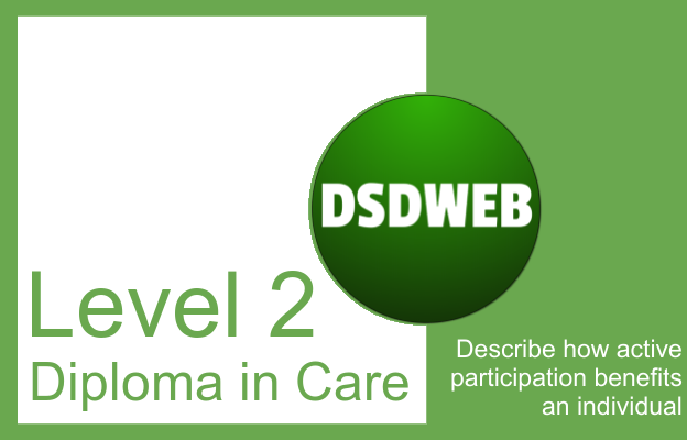 Describe how active participation benefits an individual - Level 2 Diploma in Care - DSDWEB.
