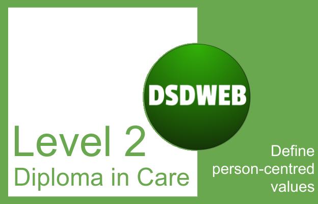 Define person-centred values - Level 2 Diploma in Care - DSDWEB.