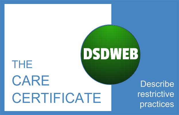 Describe restrictive practices - Care Certificate - DSDWEB.