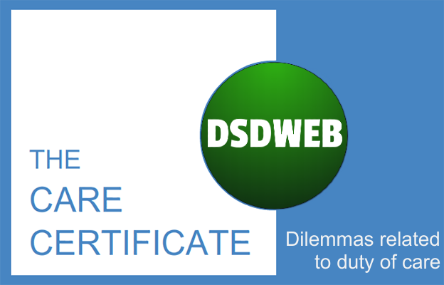 Dilemmas related to duty of care - Care Certificate - DSDWEB.
