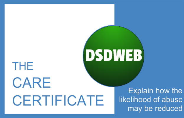 Explain how the likelihood of abuse may be reduced - Care Certificate - DSDWEB.