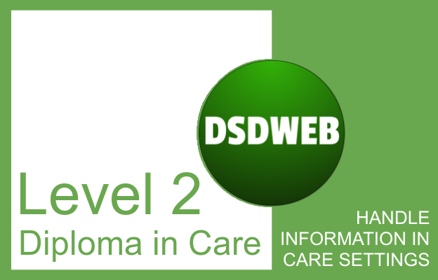 Handle information in care settings - Level 2 Diploma in Care - DSDWEB.