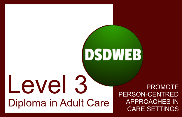 Promote person-centred approaches in care settings - Level 3 Diploma in Adult Care - DSDWEB.