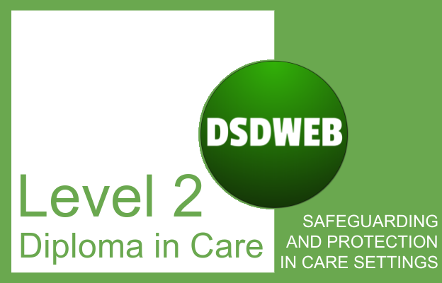 Safeguarding and protection in care settings - Level 2 Diploma in Care - DSDWEB.