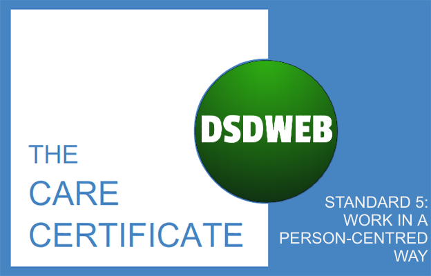 Standard 5: Work in a person-centred way - Care Certificate - DSDWEB.