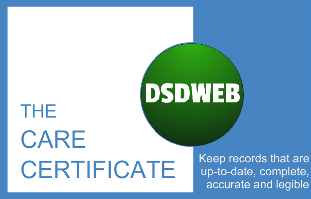 Keep records that are up-to-date, complete, accurate and legible - Care Certificate - DSDWEB.